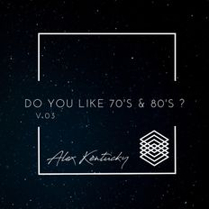 Do You Like 70's & 80's ? Vol.3 Selected & Mixed by Alex Kentucky