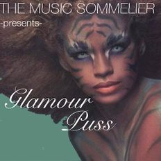 """THE MUSIC SOMMELIER -presents- """"GLAMOUR PUSS"""" IT'S ALL ABOUT YOU"""