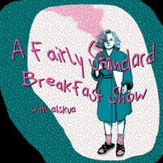 A Fairly Standard Breakfast Show #6 - w/ Alskua, Hanna & Håvard // 10th of June 2021