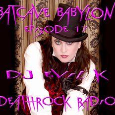 Dj EVIL K - BATCAVE BABYLON EPISODE 17