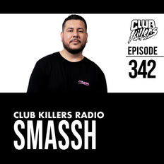 Club Killers Radio #342 - Smassh