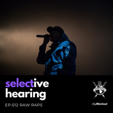 Selective Hearing Episode 012 - Raw Raps