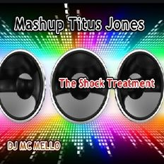 Mashup Titus Jones  (The Shock Treatment)