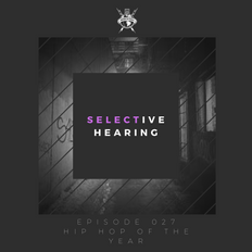 Selective Hearing Episode 027 - Hip Hop Of The Year