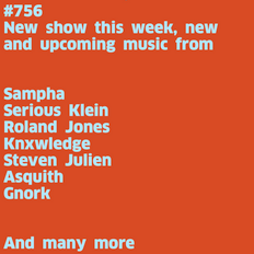 #756 New Sampha | Serious Klein | Asquith | Knxwledge | Roland Jones | Steven Julien | Gnork | ...