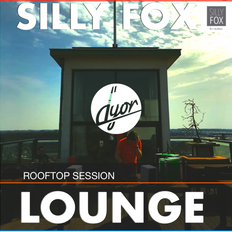 SillyFox Rooftop LOUNGE session by D'YOR
