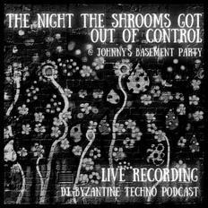#020 - The Night the Shrooms... | DJ Byzantine Techno Podcast |