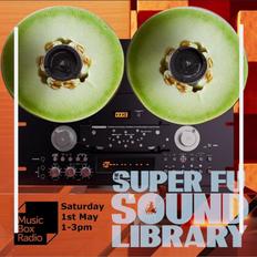 Super Fu Sound Library - Saturday 1st May 2021