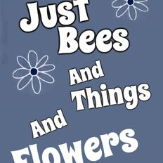 Just Bees And Things And Flowers