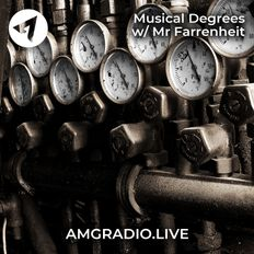 Musical Degrees w/ Mr Farrenheit 05-07-2020 [AMG Radio Launch]