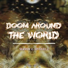 Doom Around The World (S2E2)