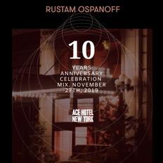 Rustam Ospanoff - Ace Hotel 10 Years Anniversary Celebration Mix (Nov 27th, 2019)