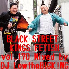 BLACK STREET KINGS FETISH vol.170