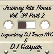 Legendary DJ Tanco NYC & DJ Gaspar - Journey Into House Vol. 34 Part 2
