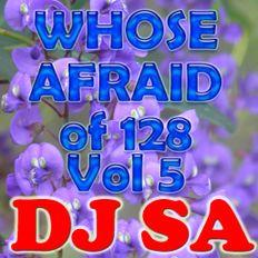 """\o/"" DJ SA Presents ""\o/"" Whose Afraid of 128 Vol 5"