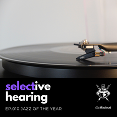 Selective Hearing Episode 010 - Jazz of the year