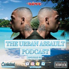 @DJSniperUK - #TheUrbanAssault 2019 - Episode 015 - RnB / Hip Hop / Dancehall / UK
