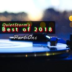 QuietStorm's BEST OF 2018, Part 1