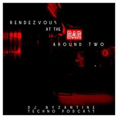 #021 - Rendevouzs At The Bar Around Two | DJ Byzantine Techno Podcast |