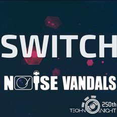 """TECHNO NIGHT 250th """"SWITCH"""" @NOISE VANDALS LONDON"""