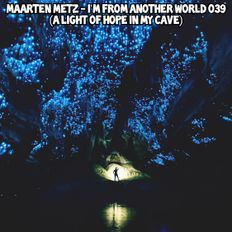 Maarten Metz - I'm From Another World 039 (A Light Of Hope In My Cave)