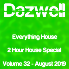 Everything House - Volume 32 - 2 Hours Of House - August 2019 by Dazwell