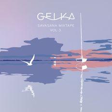 Gelka - Savasana Mixtape Vol 3.