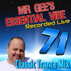 Mr Gees Essential Vibe Show 71 (2000 - 2020 Classic Trance CDJ Mix)