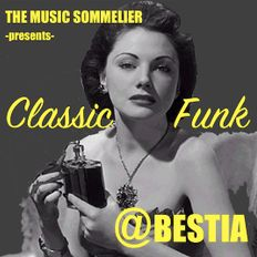 """THE MUSIC SOMMELIER -presents- """"CLASSIC FUNK"""" OUT OF THE BOTTLE. A SATURDAY NIGHT @ BESTIA, BUDAPEST"""