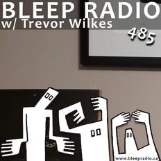 Bleep Radio #485 w/ Trevor Wilkes [Palmela and Her Five Sisters]