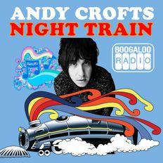 ANDY CROFTS' NIGHT TRAIN 3/12/20