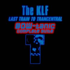 The KLF - Last Train To Trancentral (BOW-tanic Complete Suite)