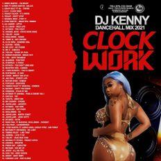 DJ KENNY CLOCK WORK DANCEHALL MIX APR 2021