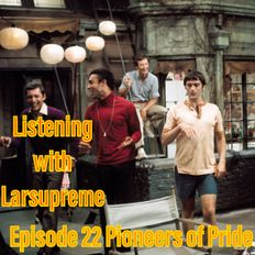 Listening with Larsupreme: Episode 22 - Pioneers of Pride June 11, 2021