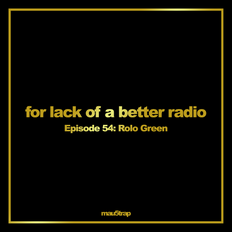 for lack of a better radio - episode 54: Rolo Green