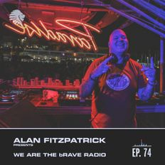 We Are The Brave Radio 074 - Alan Fitzpatrick @ Creamfields - Aug 19