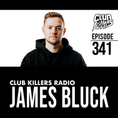 Club Killers Radio #341 - James Bluck