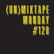 (Un)Mixtape Monday #128