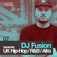 DJ Fusion /// Strictly UK Hip-Hop, R&B and Afro /// #SwitchUK 07