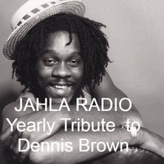 JAHLA RADIO YEARLY TRIBUTE TO DENNIS BROWN