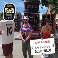 Riki Leaks ~ Radio Bonita ~ 5-16-20