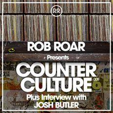 Rob Roar Presents Counter Culture. The Radio Show 009 (Guest Josh Butler)