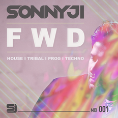 FWD by SonnyJi (Mix 001) House I Tribal I Prog I Techno