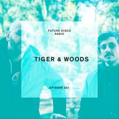 Future Disco Radio - Episode 021 - Tiger & Woods Guest Mix
