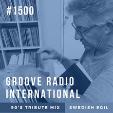Groove Radio Intl #1500: Swedish Egil (90's Tribute Mix)