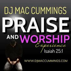 DJ Mac Cummings 30 Minute Praise and Worship Experience