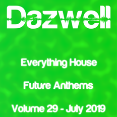 Everything House - Volume 29 - Future Anthems - July 2019 by Dazwell