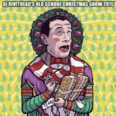 Dj RIVITHEAD - THE OLD SCHOOL CHRISTMAS SHOW 2015