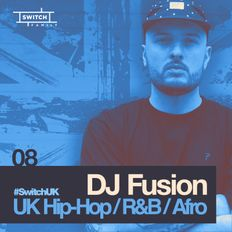 DJ Fusion /// Strictly UK Hip-Hop, R&B and Afro /// #SwitchUK 08