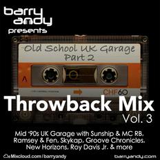 Throwback Mix Vol. 3: Old School UK Garage Part 2  // @IAmBarryAndy on IG, FB & Twitter